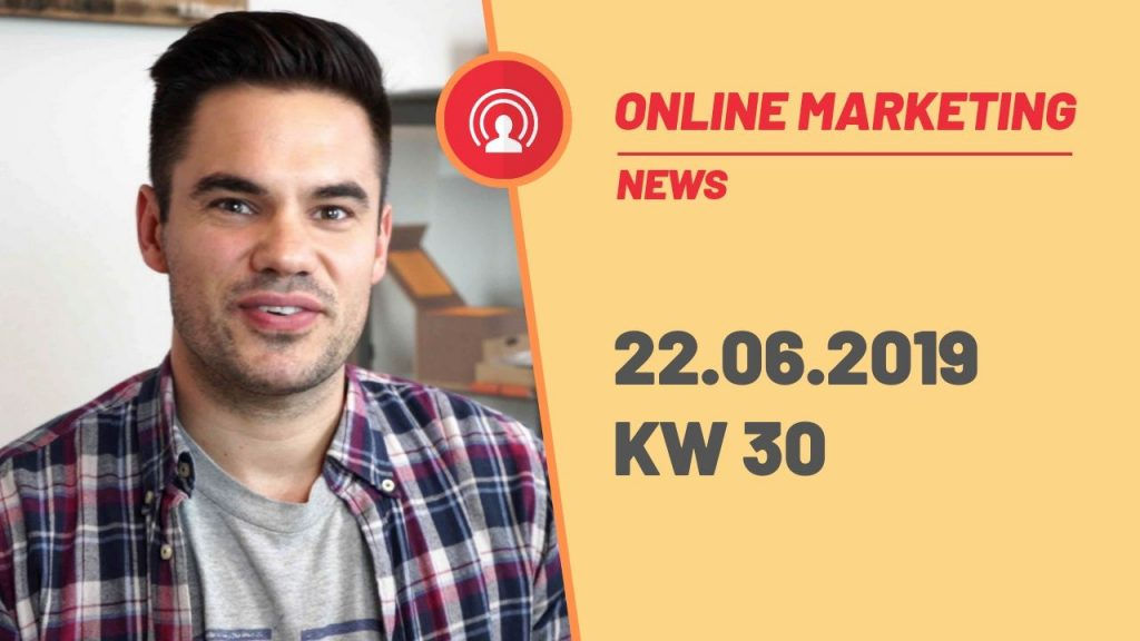 Online Marketing News KW 30 22.06.2019