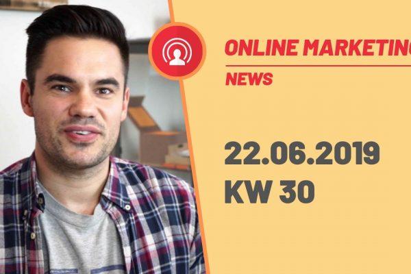 Online Marketing News KW 30 22.06.2019